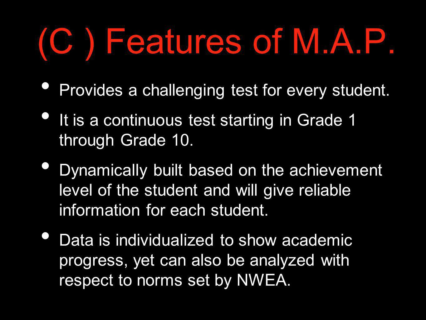 (C ) Features of M.A.P. Provides a challenging test for every student.