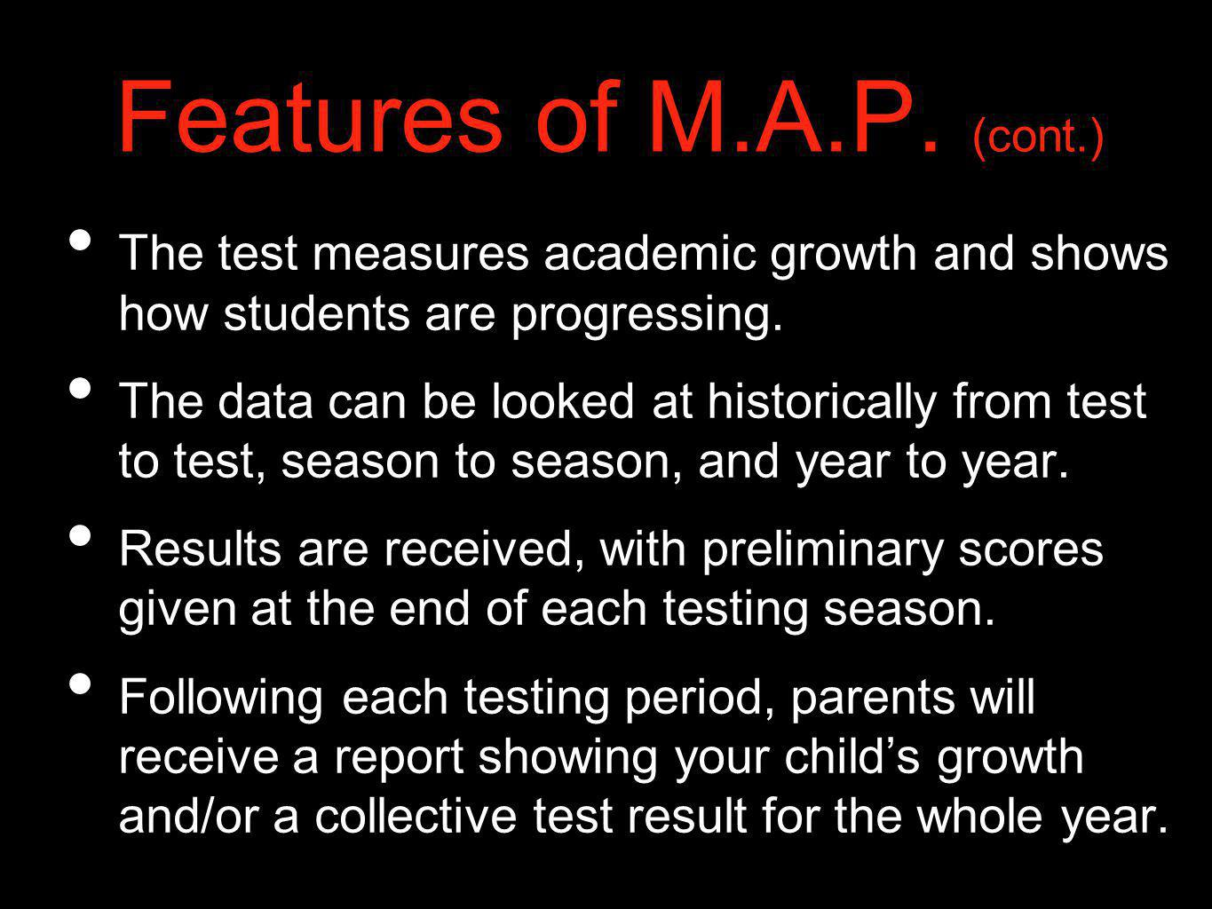 Features of M.A.P. (cont.) The test measures academic growth and shows how students are progressing.