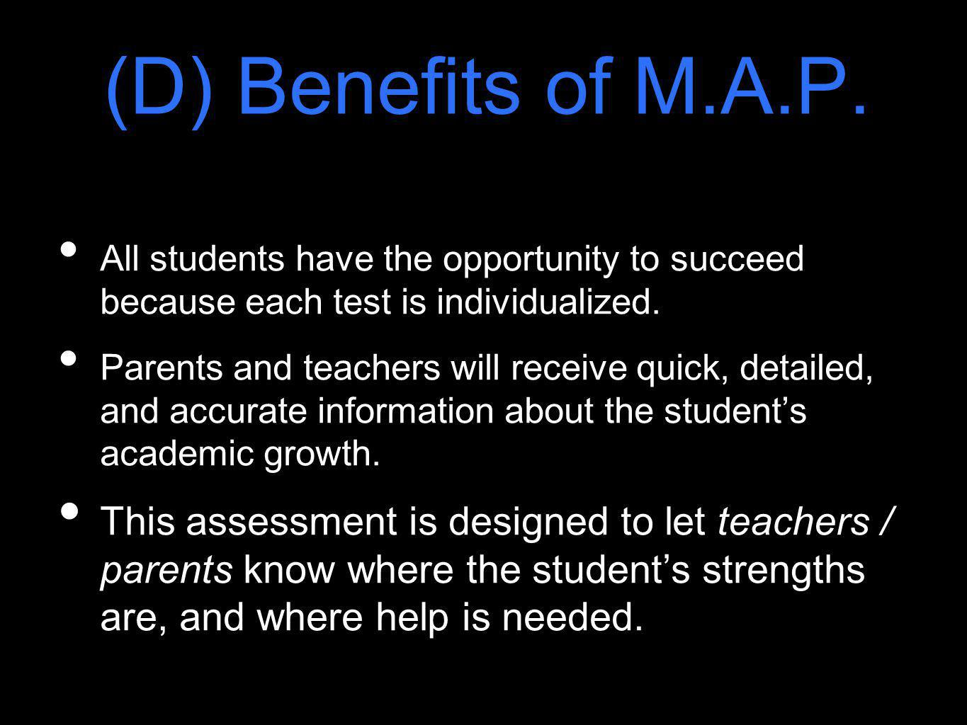 (D) Benefits of M.A.P. All students have the opportunity to succeed because each test is individualized.