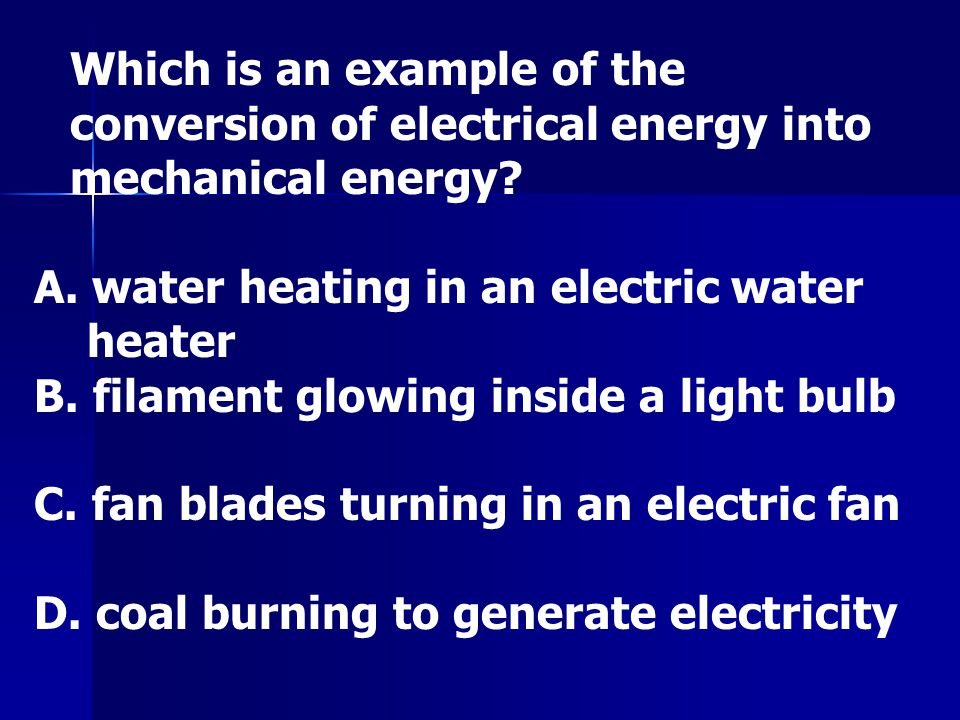 Which is an example of the conversion of electrical energy into mechanical energy