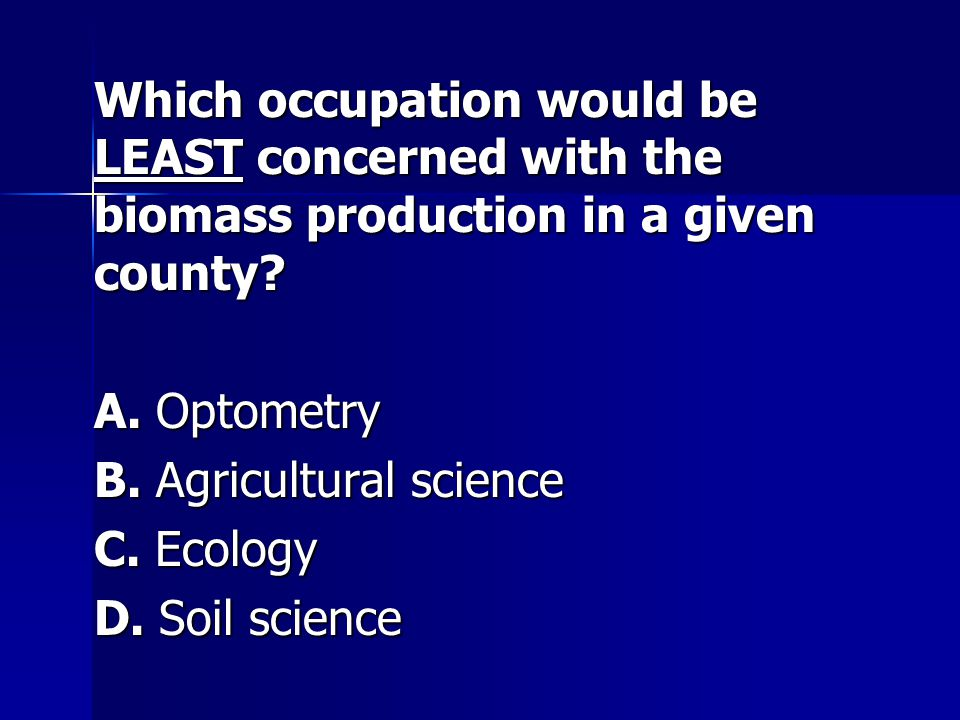 B. Agricultural science C. Ecology D. Soil science
