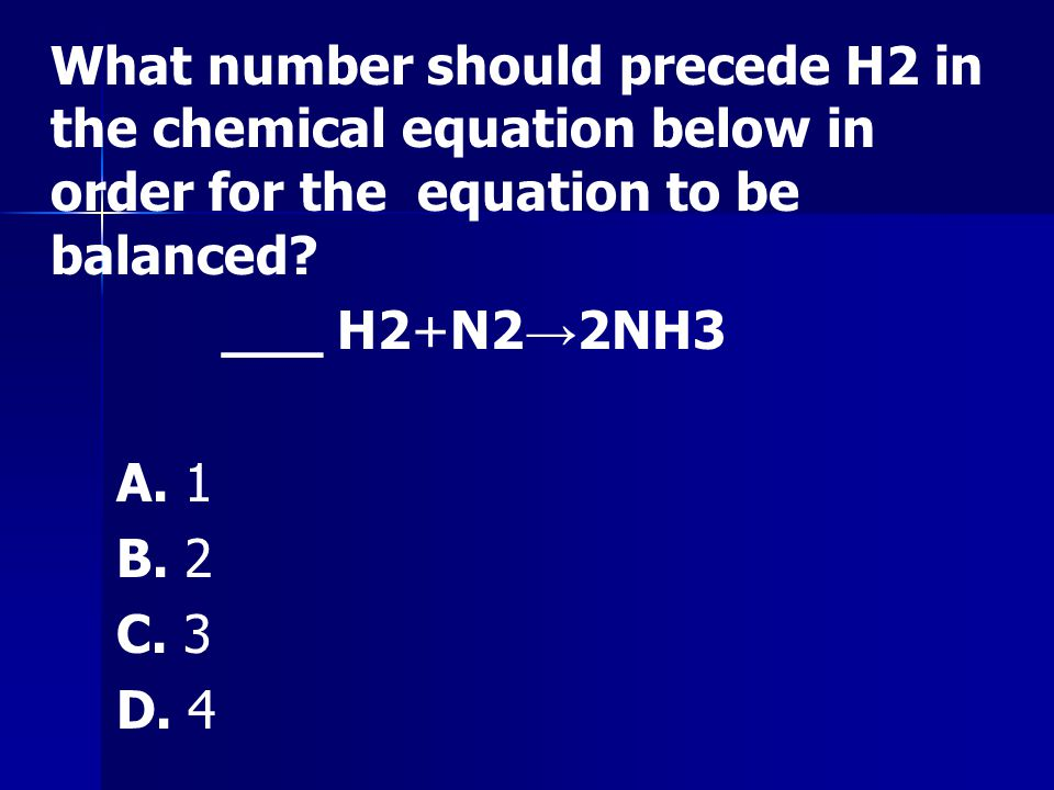 What number should precede H2 in the chemical equation below in order for the equation to be balanced
