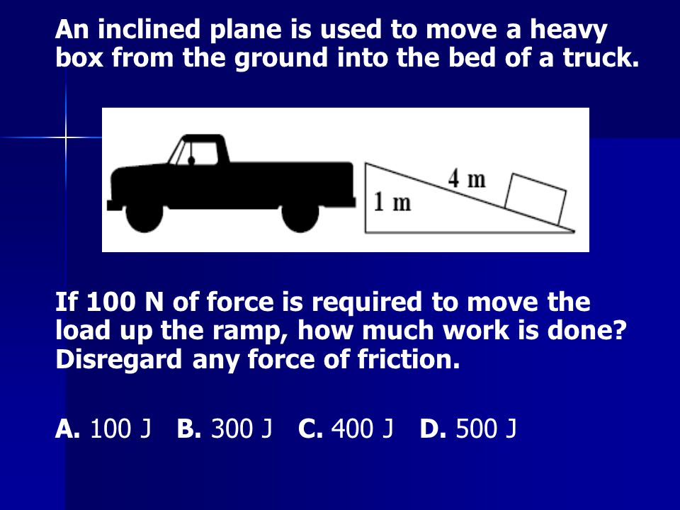 An inclined plane is used to move a heavy box from the ground into the bed of a truck.