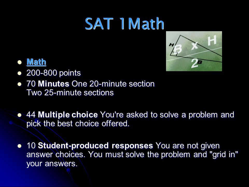 SAT 1Math Math. 200-800 points. 70 Minutes One 20-minute section Two 25-minute sections.
