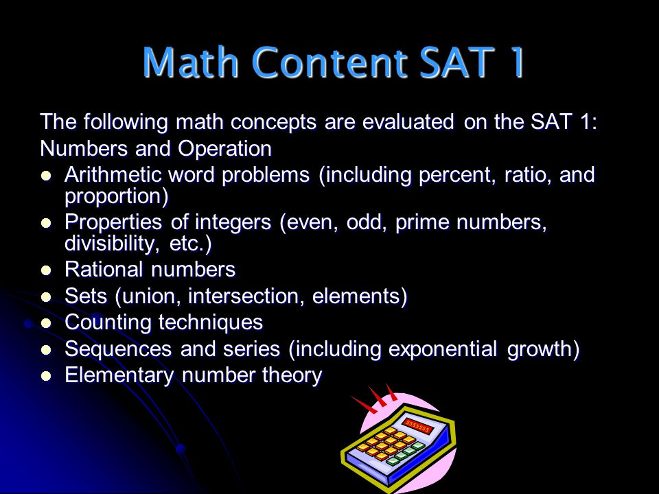 Math Content SAT 1 The following math concepts are evaluated on the SAT 1: Numbers and Operation.