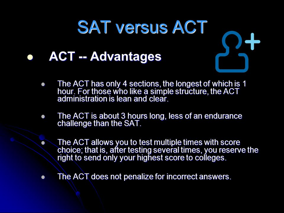SAT versus ACT ACT -- Advantages