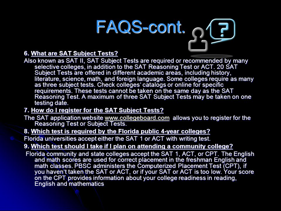 FAQS-cont. 6. What are SAT Subject Tests
