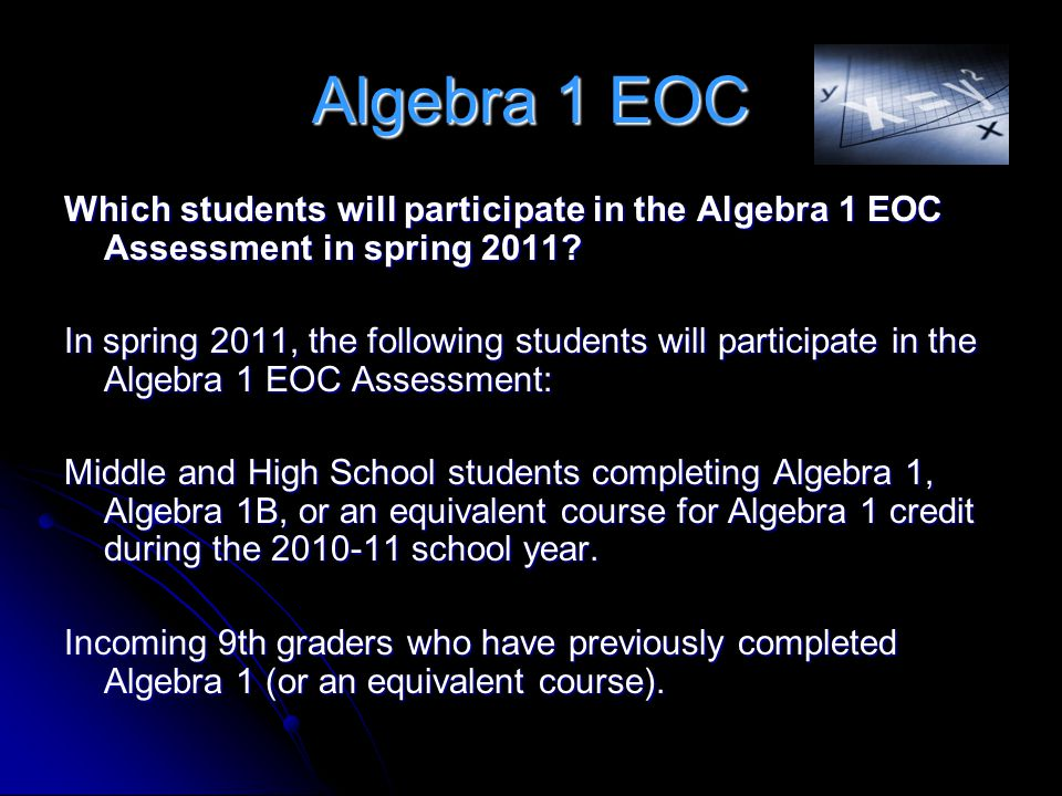 Algebra 1 EOC Which students will participate in the Algebra 1 EOC Assessment in spring 2011