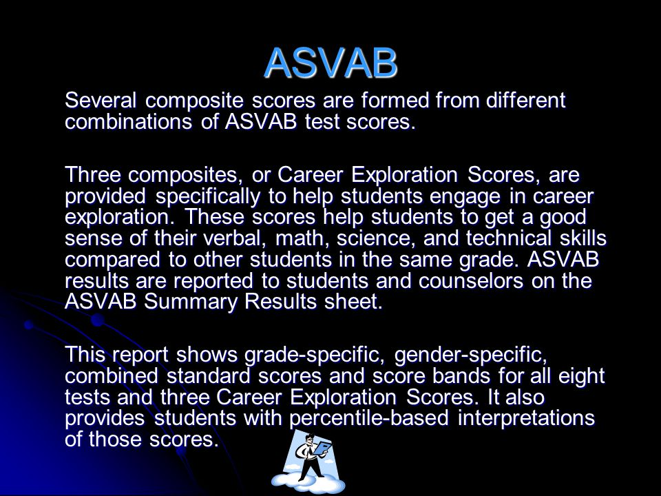ASVAB Several composite scores are formed from different combinations of ASVAB test scores.