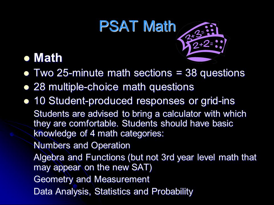PSAT Math Math Two 25-minute math sections = 38 questions