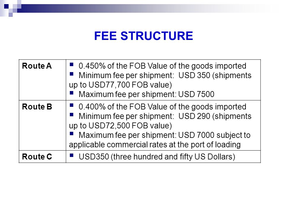 FEE STRUCTURE Route A 0.450% of the FOB Value of the goods imported