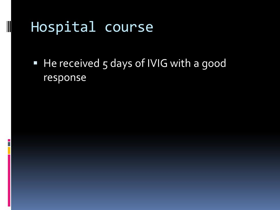 Hospital course He received 5 days of IVIG with a good response