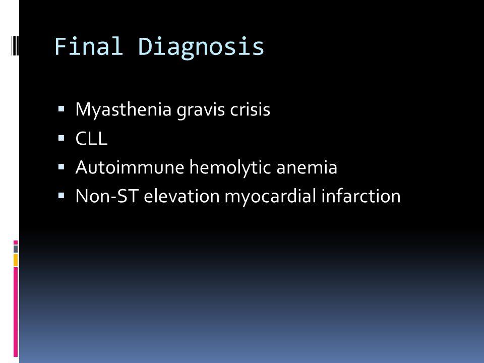 Final Diagnosis Myasthenia gravis crisis CLL