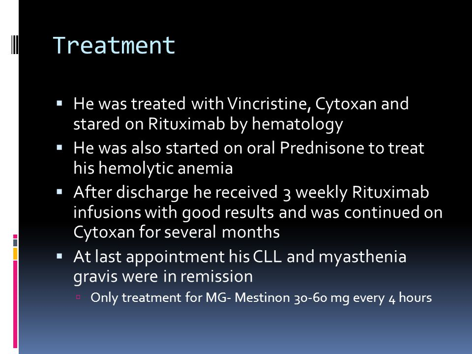 Treatment He was treated with Vincristine, Cytoxan and stared on Rituximab by hematology.