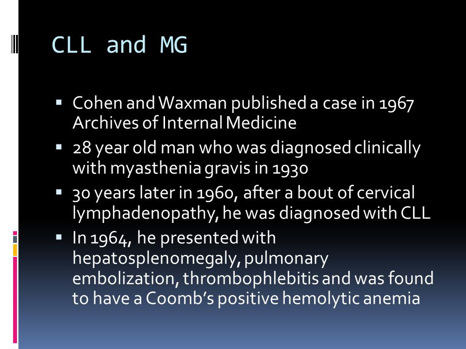 CLL and MG Cohen and Waxman published a case in 1967 Archives of Internal Medicine.