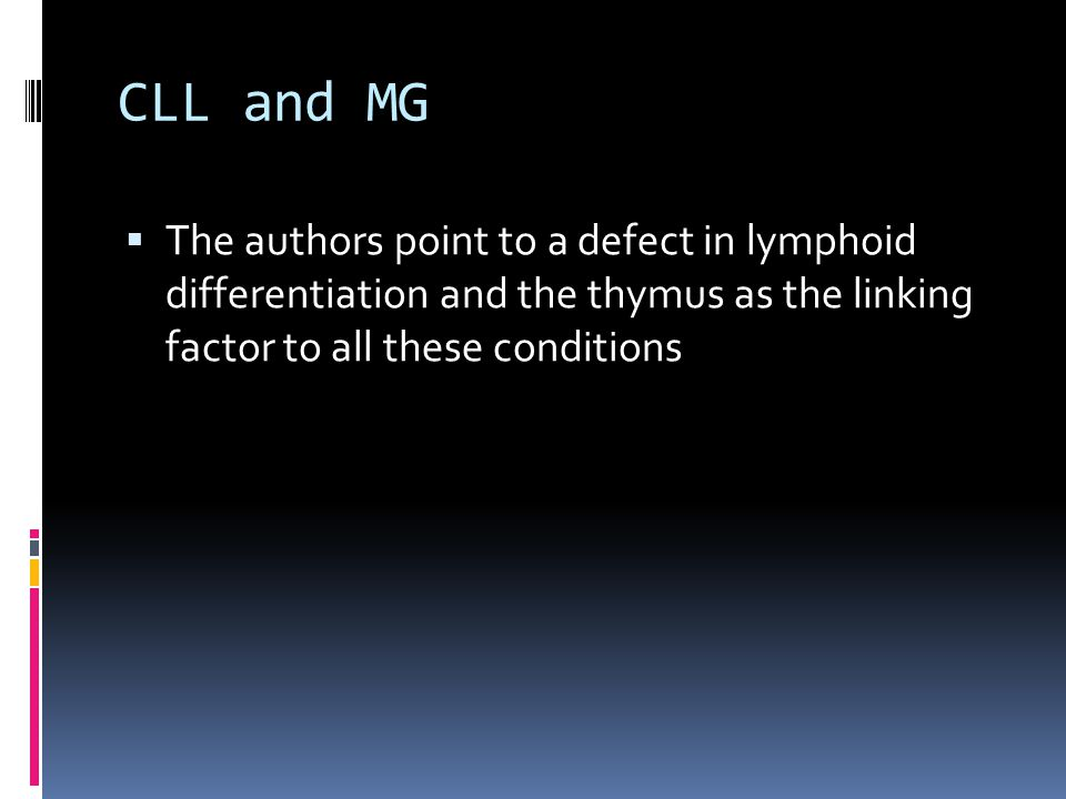 CLL and MG The authors point to a defect in lymphoid differentiation and the thymus as the linking factor to all these conditions.