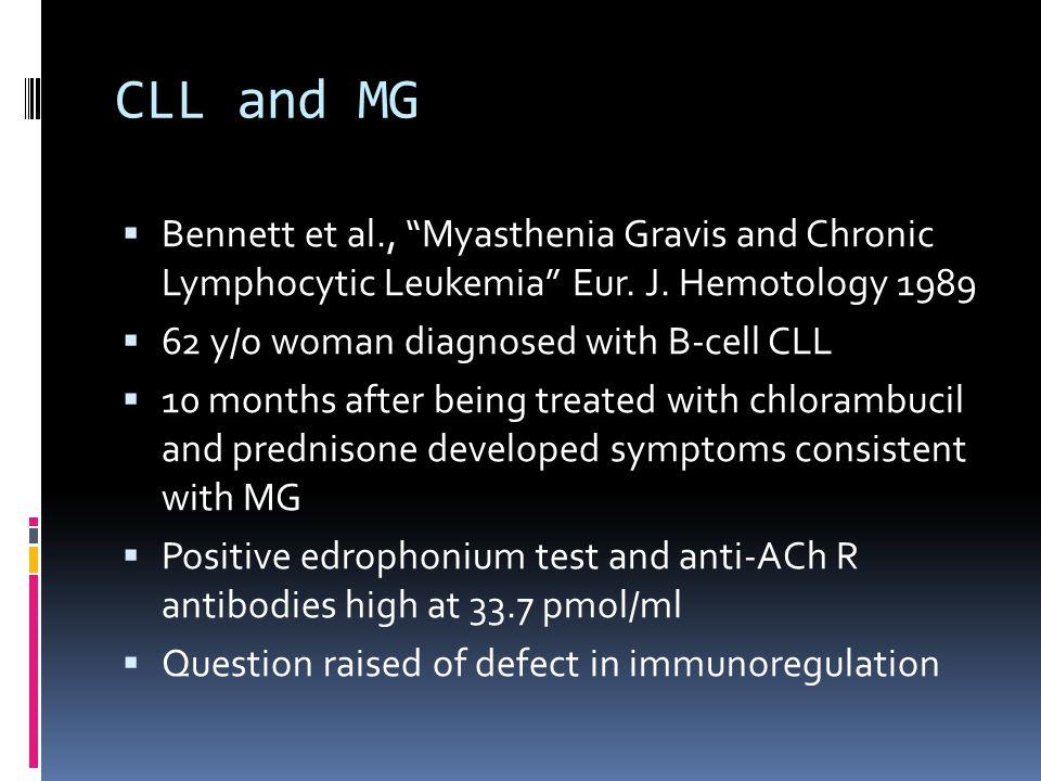 CLL and MG Bennett et al., Myasthenia Gravis and Chronic Lymphocytic Leukemia Eur. J. Hemotology 1989.