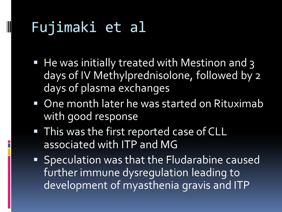Fujimaki et al He was initially treated with Mestinon and 3 days of IV Methylprednisolone, followed by 2 days of plasma exchanges.