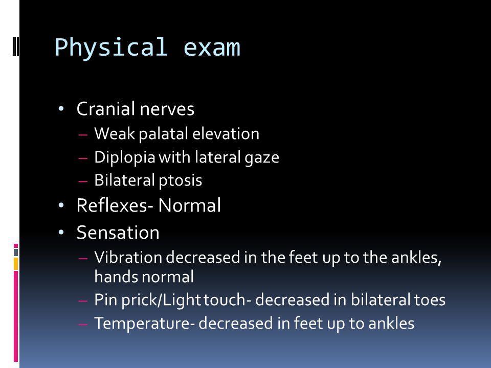 Physical exam Cranial nerves Reflexes- Normal Sensation
