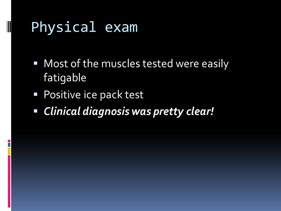 Physical exam Most of the muscles tested were easily fatigable