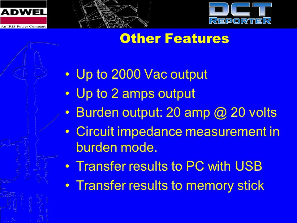Other Features Up to 2000 Vac output. Up to 2 amps output. Burden output: 20 amp @ 20 volts. Circuit impedance measurement in burden mode.