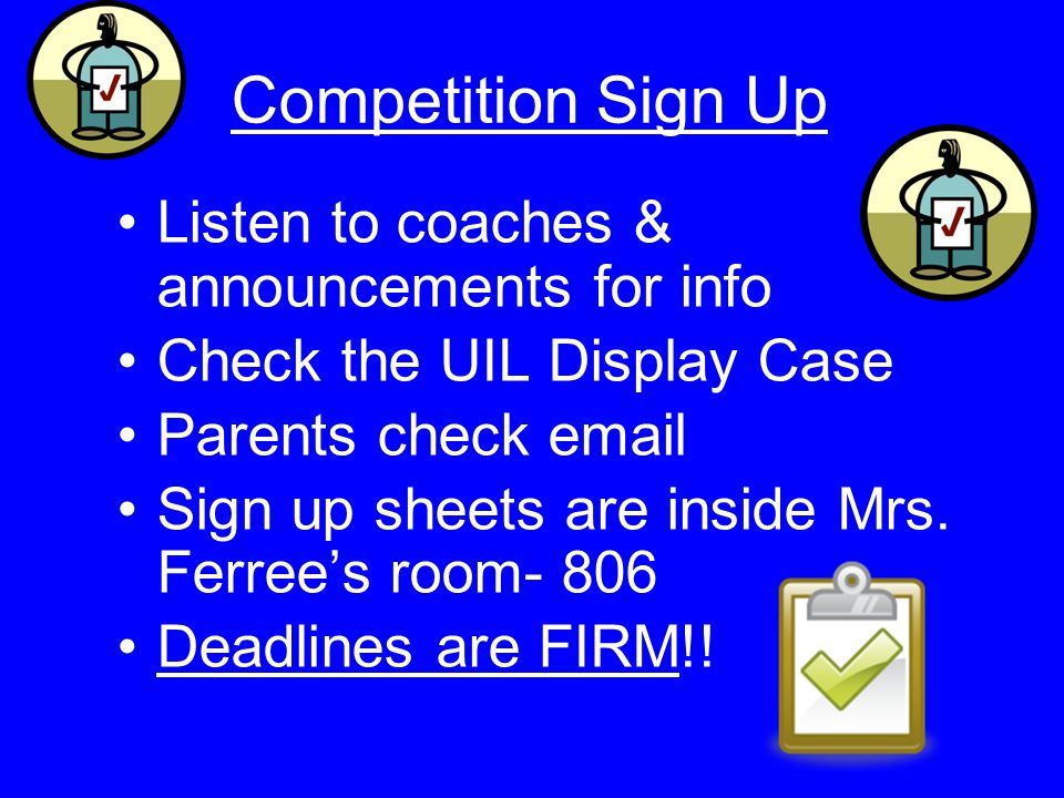 Competition Sign Up Listen to coaches & announcements for info