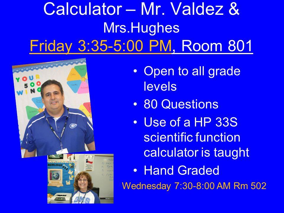 Calculator – Mr. Valdez & Mrs.Hughes Friday 3:35-5:00 PM, Room 801
