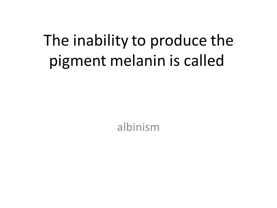 The inability to produce the pigment melanin is called