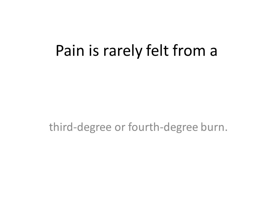 Pain is rarely felt from a