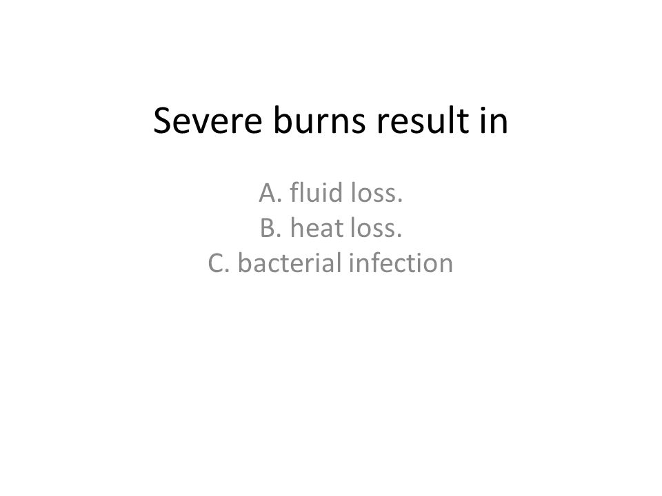 A. fluid loss. B. heat loss. C. bacterial infection