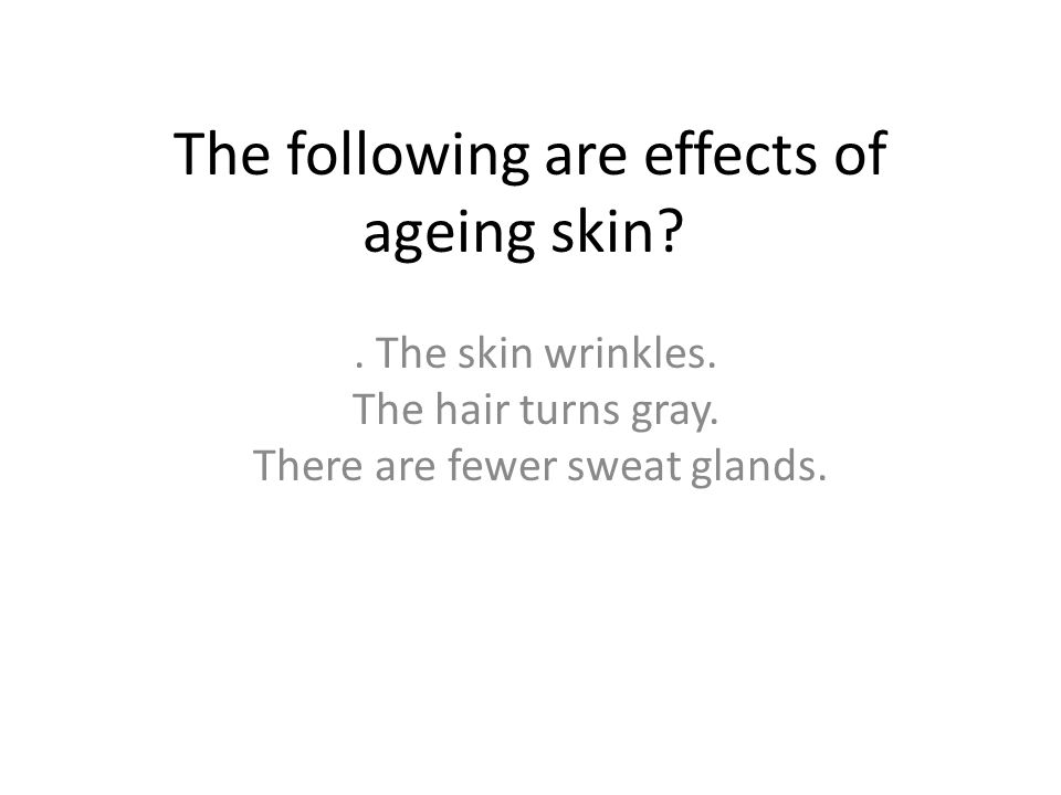 The following are effects of ageing skin