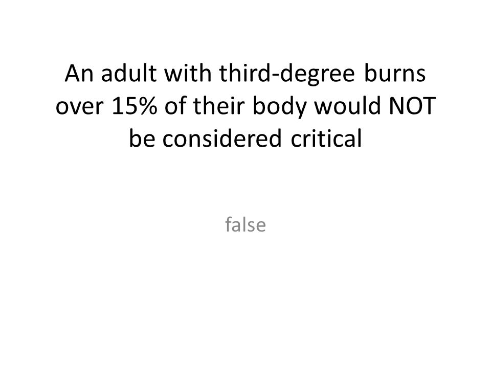 An adult with third-degree burns over 15% of their body would NOT be considered critical