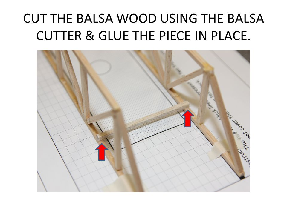 CUT THE BALSA WOOD USING THE BALSA CUTTER & GLUE THE PIECE IN PLACE.