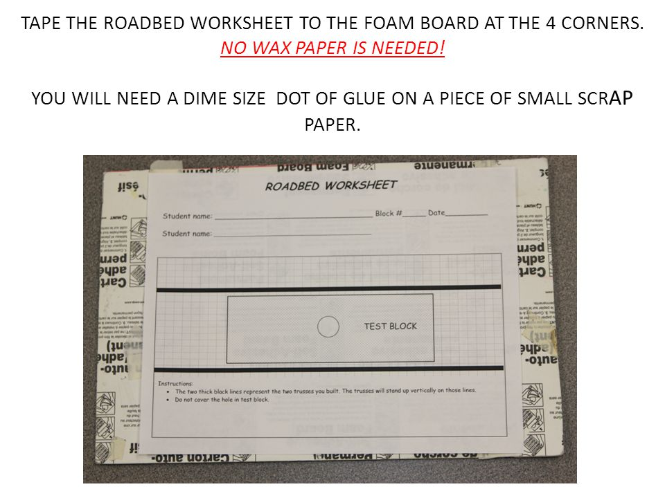 TAPE THE ROADBED WORKSHEET TO THE FOAM BOARD AT THE 4 CORNERS