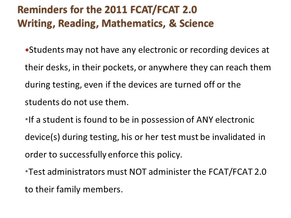 Reminders for the 2011 FCAT/FCAT 2