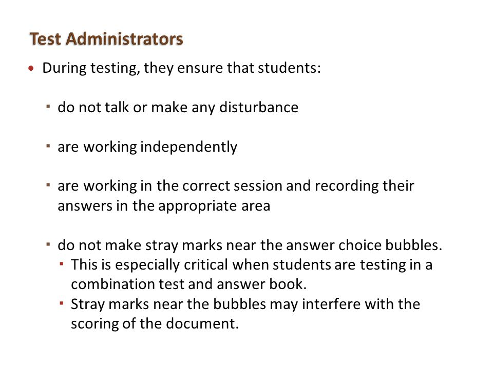 Test Administrators During testing, they ensure that students: