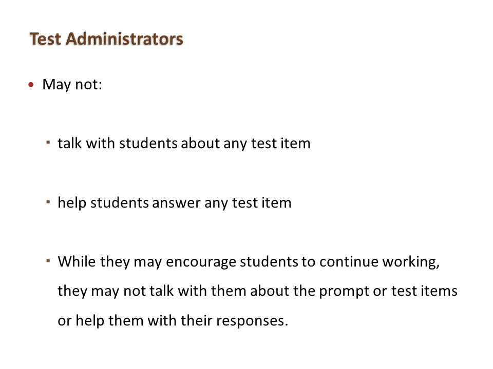 Test Administrators May not: talk with students about any test item