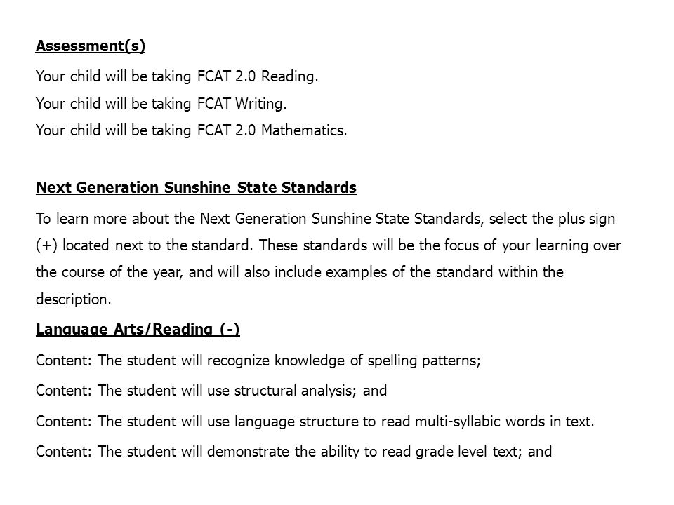 Assessment(s) Your child will be taking FCAT 2.0 Reading. Your child will be taking FCAT Writing. Your child will be taking FCAT 2.0 Mathematics.