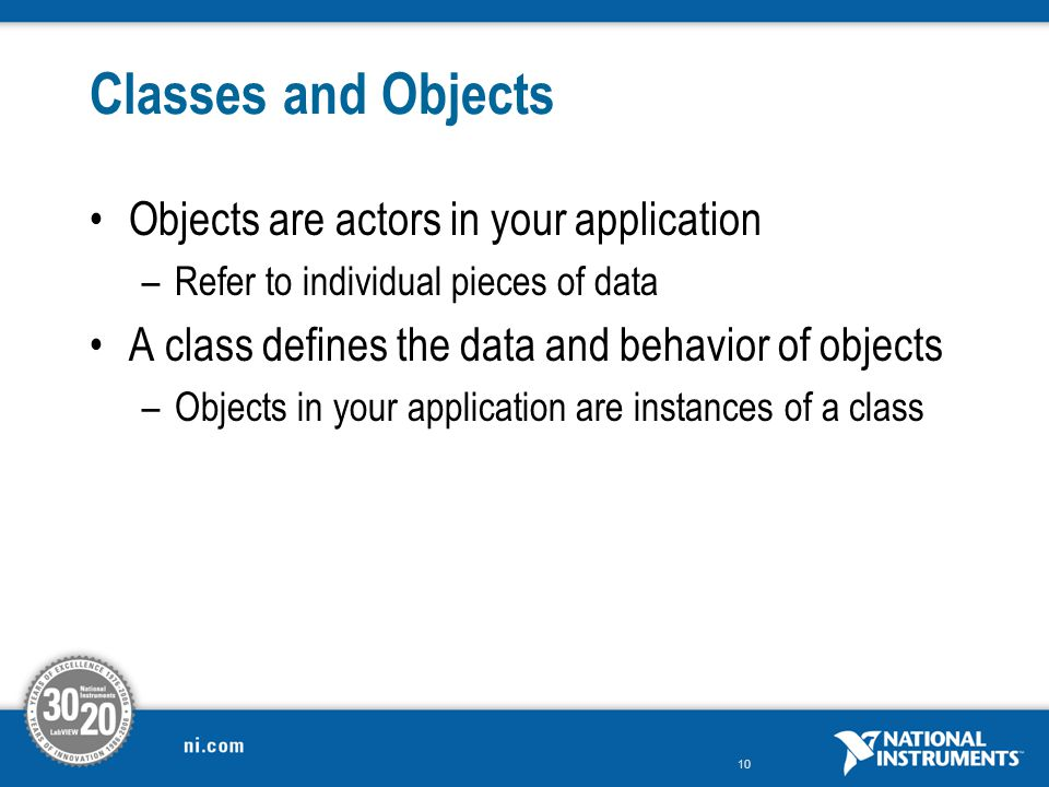 Classes and Objects Objects are actors in your application