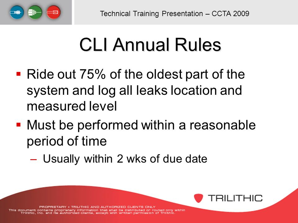 CLI Annual Rules Ride out 75% of the oldest part of the system and log all leaks location and measured level.
