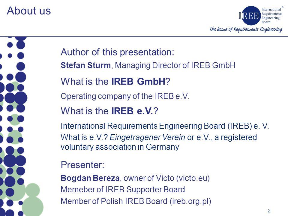 About us Author of this presentation: What is the IREB GmbH