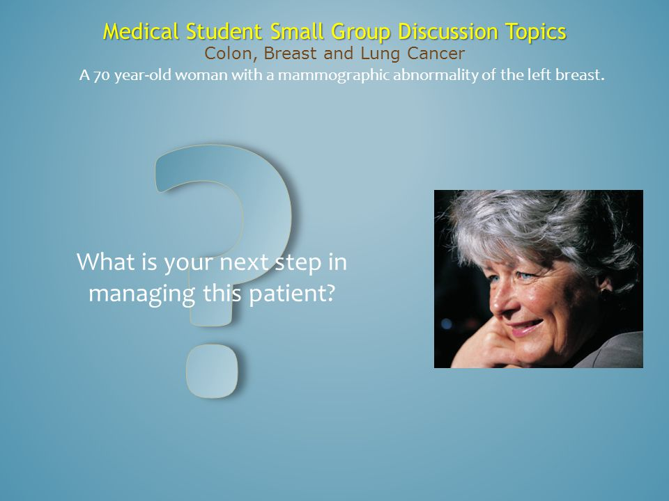 What is your next step in managing this patient