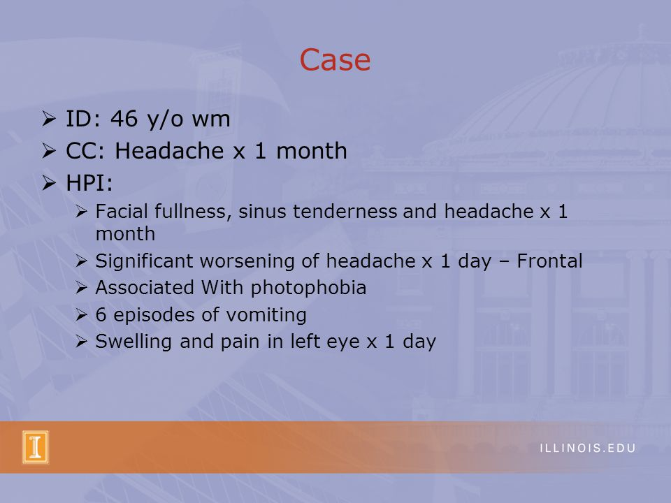 Case ID: 46 y/o wm CC: Headache x 1 month HPI: