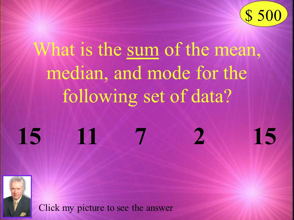 $ 500 What is the sum of the mean, median, and mode for the following set of data 15 11 7 2 15.