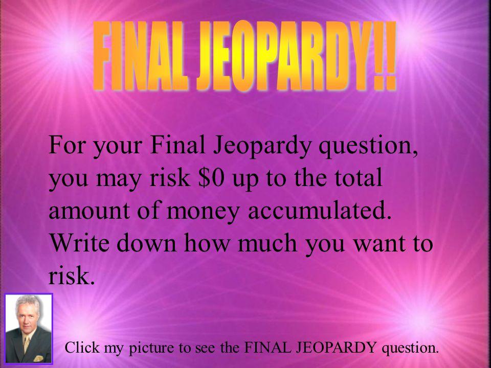 FINAL JEOPARDY!!