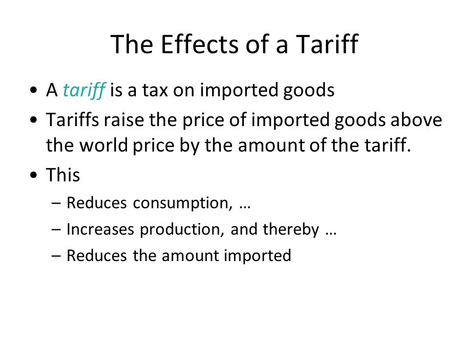The Effects of a Tariff A tariff is a tax on imported goods