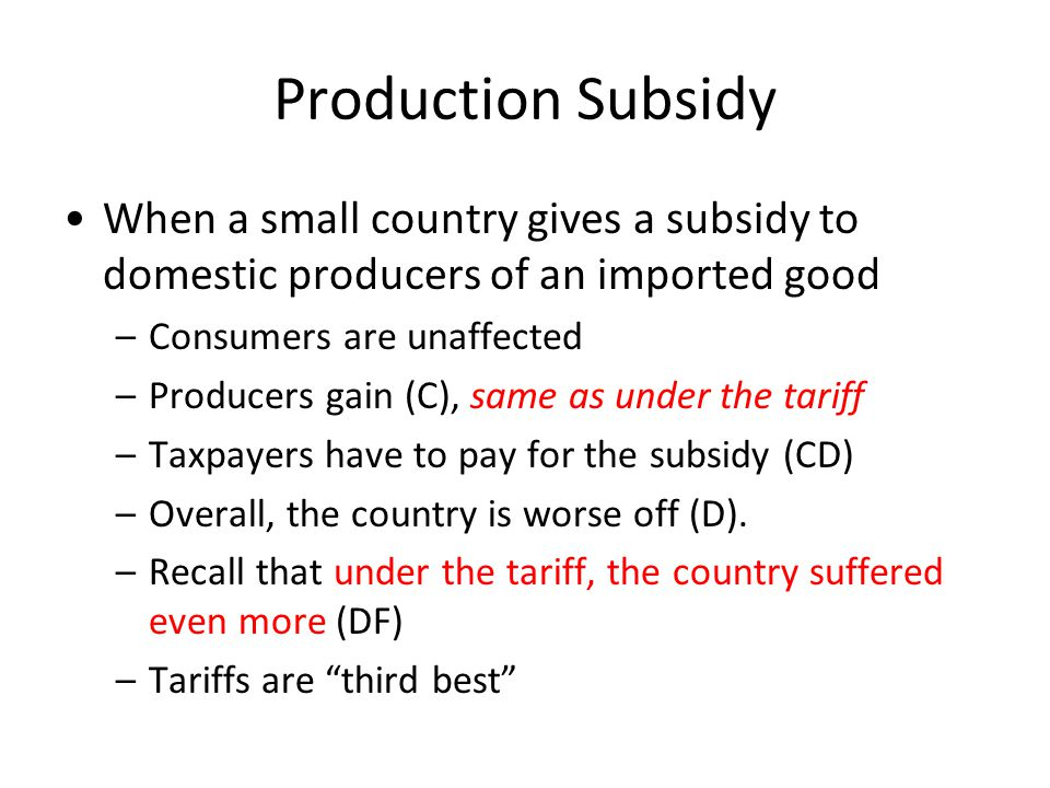 Production Subsidy When a small country gives a subsidy to domestic producers of an imported good. Consumers are unaffected.