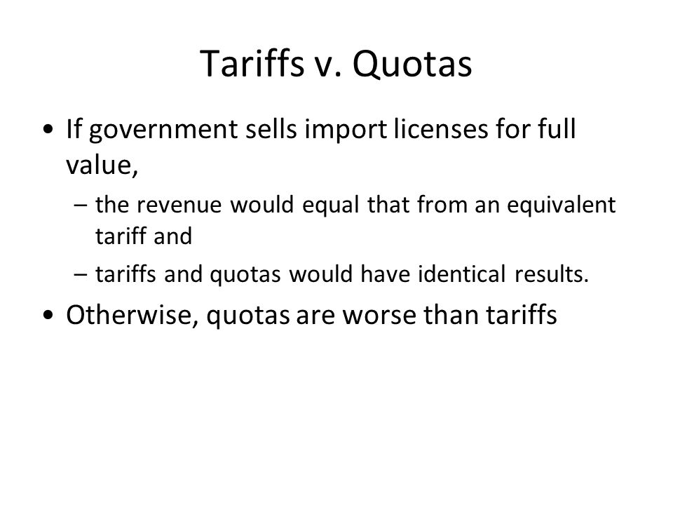 Tariffs v. Quotas If government sells import licenses for full value,
