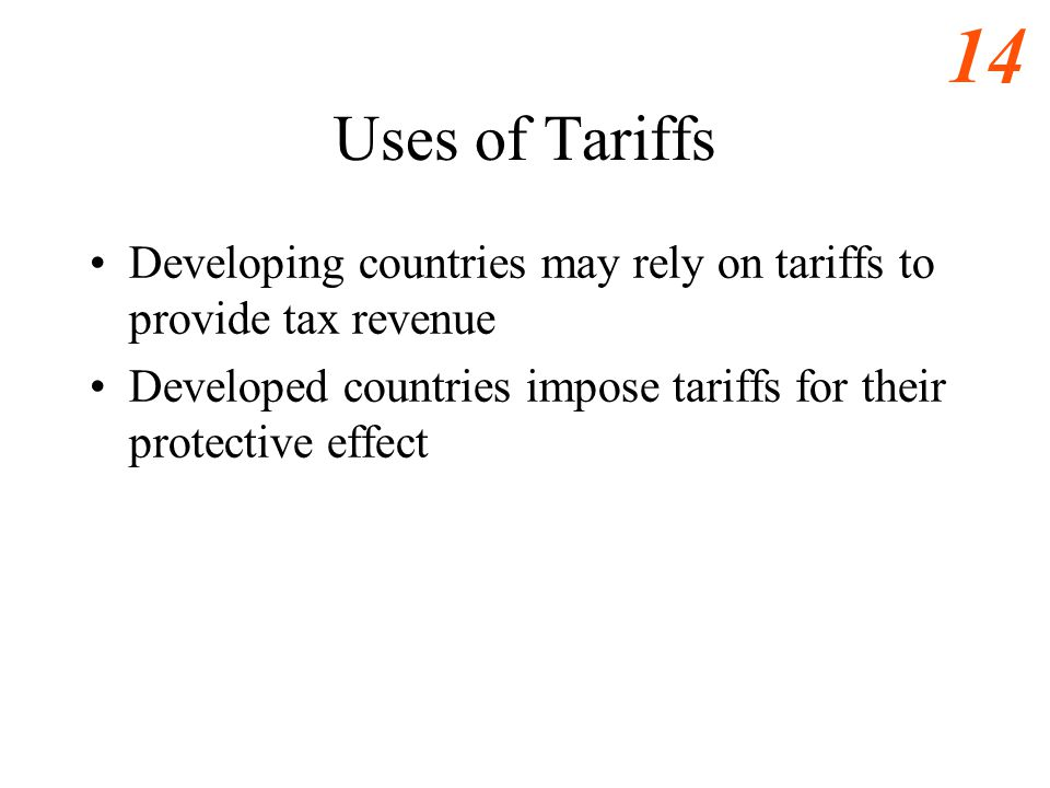 Eastwood s ECO486 Notes Uses of Tariffs. Developing countries may rely on tariffs to provide tax revenue.