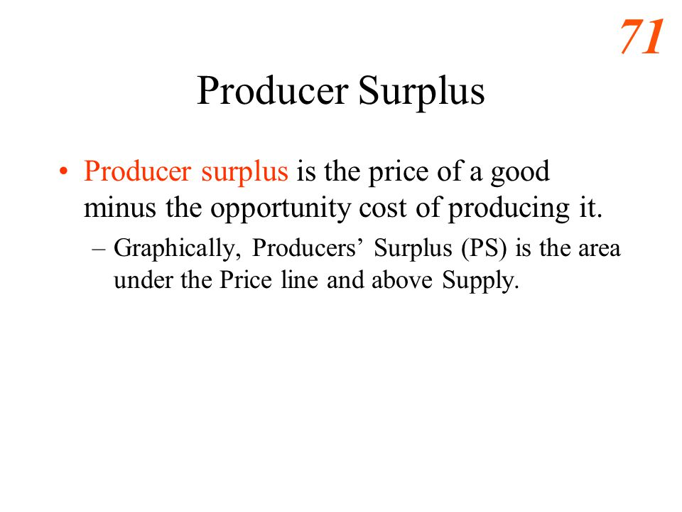 Eastwood s ECO486 Notes Producer Surplus. Producer surplus is the price of a good minus the opportunity cost of producing it.